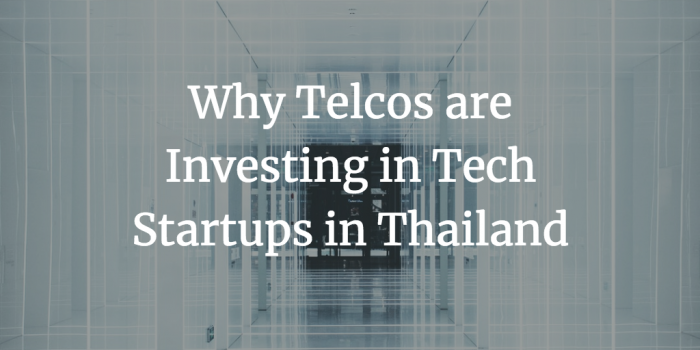 Why Telcos are Investing in Tech Startups in Thailand
